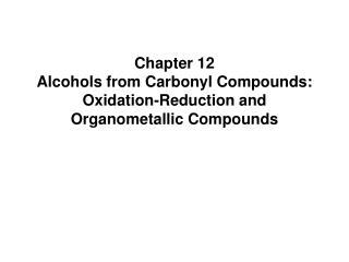 Chapter 12 Alcohols from Carbonyl Compounds: Oxidation-Reduction and Organometallic Compounds