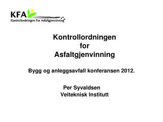 Kontrollordningen  for  Asfaltgjenvinning Bygg og anleggsavfall konferansen 2012.