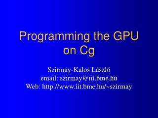 Programming the GPU  on Cg
