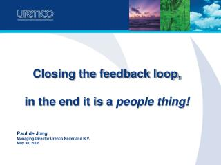 Closing the feedback loop, in the end it is a  people thing!