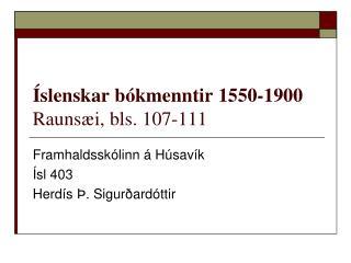 Íslenskar bókmenntir 1550-1900 Raunsæi, bls. 107-111