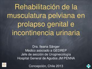 Rehabilitación de la musculatura pelviana en prolapso genital e incontinencia urinaria