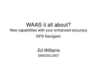 WAAS it all about? New capabilities with your enhanced-accuracy GPS Navigator