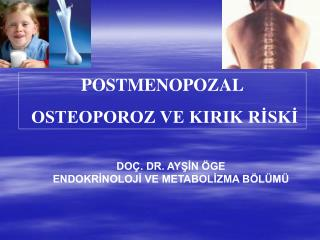 POSTMENOPOZAL  OSTEOPOROZ VE KIRIK RİSKİ