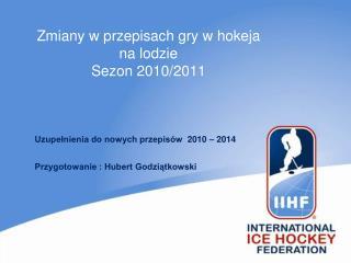 Zmiany w przepisach gry w hokeja na lodzie Sezon 2010/2011