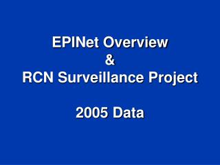 EPINet Overview & RCN Surveillance Project 2005 Data