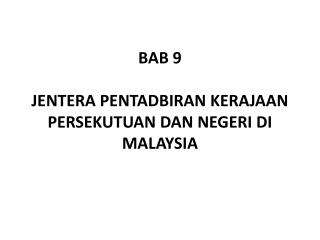BAB 9  JENTERA PENTADBIRAN KERAJAAN  PERSEKUTUAN DAN NEGERI DI MALAYSIA