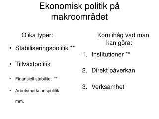 Stabiliseringspolitik ** Tillväxtpolitik Finansiell stabilitet  ** Arbetsmarknadspolitik mm.