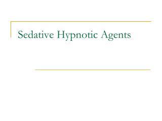 Sedative Hypnotic Agents