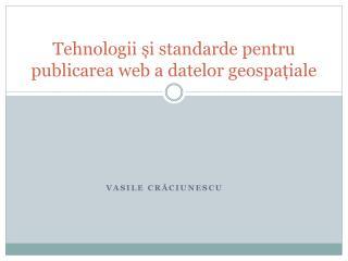 Tehnologii și standarde pentru publicarea web a datelor geospațiale