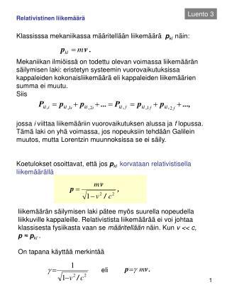 Relativistinen liikemäärä Klassisssa mekaniikassa määritellään liikemäärä   p kl näin: