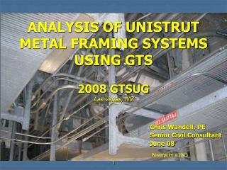 ANALYSIS OF UNISTRUT METAL FRAMING SYSTEMS USING GTS 2008 GTSUG Las Vegas, NV.