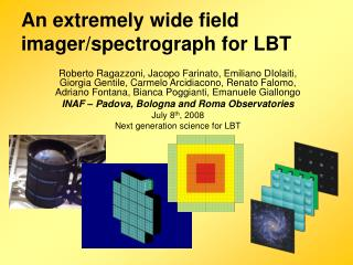 An extremely wide field imager/spectrograph for LBT
