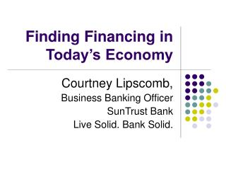 Finding Financing in Today s Economy