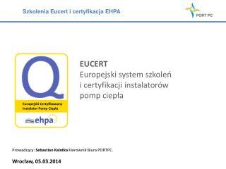 EUCERT Europejski system szkole ń i  certyfikacji instalatorów  pomp ciep ł a