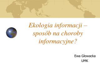 Ekologia informacji – sposób na choroby informacyjne?