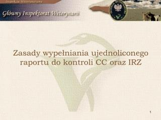 Zasady wypełniania ujednoliconego raportu do kontroli CC oraz IRZ