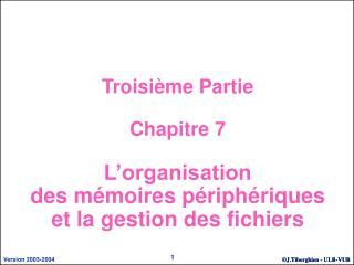 Troisième Partie Chapitre 7 L'organisation  des mémoires périphériques  et la gestion des fichiers