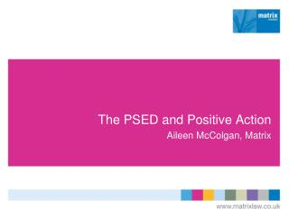 The PSED and Positive Action Aileen McColgan, Matrix