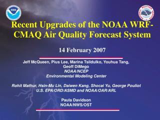 Jeff McQueen, Pius Lee, Marina Tsildulko, Youhua Tang,  Geoff DiMego NOAA/NCEP