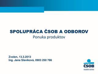 Zvolen, 13.3.2013 Ing. Jana Slavíková, 0903 250 786