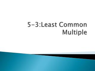 5-3:Least Common Multiple