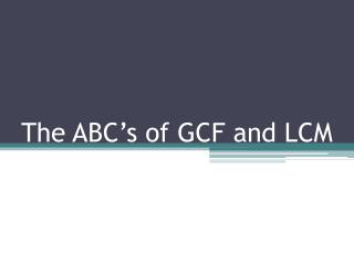 The ABC's of GCF and LCM