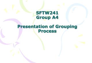 SFTW241 Group A4 Presentation of Grouping Process