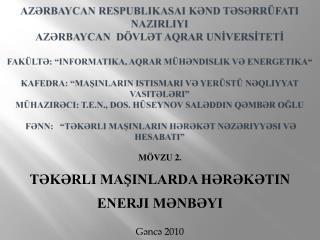 MÖVZU 2.  TƏKƏRLI MAŞINLARDA HƏRƏKƏTIN ENERJI MƏNBƏYI Gəncə 2010