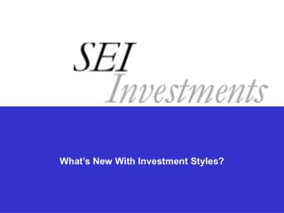 What's New With Investment Styles?