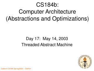 CS184b: Computer Architecture (Abstractions and Optimizations)