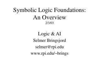 Symbolic Logic Foundations: An Overview 2/3/03