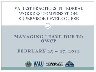 VA BEST PRACTICES IN FEDERAL WORKERS' COMPENSATION:  SUPERVISOR LEVEL COURSE