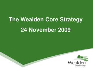 The Wealden Core Strategy 24 November 2009