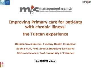 Improving Primary care for patients with chronic illness:  the Tuscan experience  Daniela Scaramuccia, Tuscany Health Co