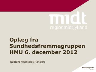 Oplæg fra Sundhedsfremmegruppen HMU 6. december 2012
