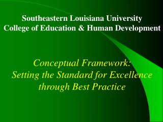 Southeastern Louisiana University College of Education & Human Development Conceptual Framework: