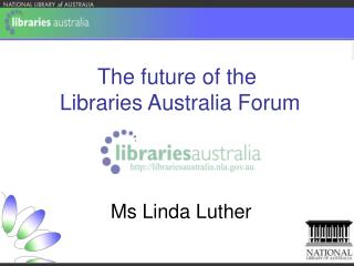 The future of the  Libraries Australia Forum