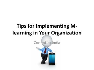 Tips for Implementing M-learning in Your Organization