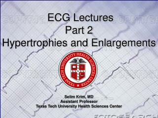 ECG Lectures Part 2 Hypertrophies and Enlargements Selim Krim, MD Assistant Professor