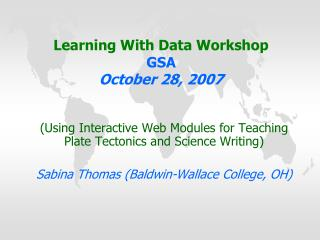 Learning With Data Workshop GSA October 28, 2007