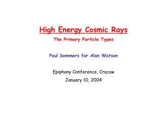 High Energy Cosmic Rays The Primary Particle Types Paul Sommers for Alan Watson