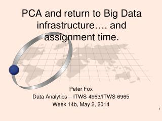 PCA and return to Big Data infrastructure…. and assignment time.
