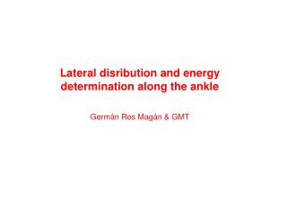 Lateral disribution and energy determination along the ankle Germ á n Ros Mag á n & GMT