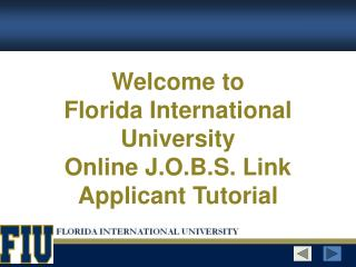 Welcome to  Florida International University  Online J.O.B.S. Link Applicant Tutorial
