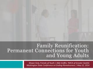 Family Reunification:  Permanent  Connections  for  Youth and Young Adults