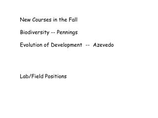 New Courses in the Fall Biodiversity -- Pennings Evolution of Development  --  Azevedo
