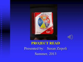 PROJECT READ Presented by:   Susan Zirpoli Summer, 2013
