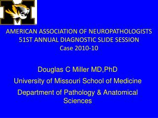 AMERICAN ASSOCIATION OF NEUROPATHOLOGISTS 51ST ANNUAL DIAGNOSTIC SLIDE SESSION Case 2010-10