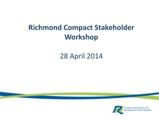 Richmond Compact Stakeholder Workshop 28 April 2014